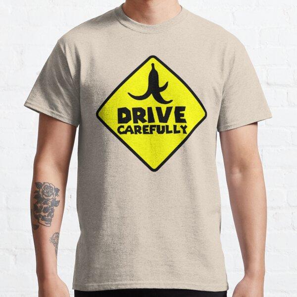 Drive Carefully Classic T-Shirt