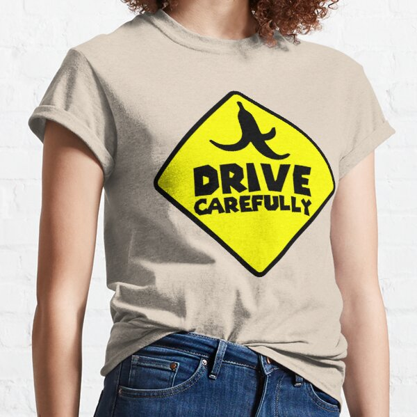 Drive Carefully Classic T-Shirt