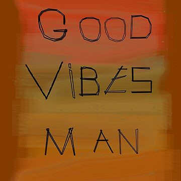 Good Vibes Man by vellond