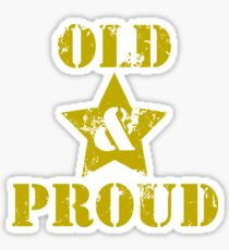 Getting Old Ain't for Sissies! Old & Proud! Sticker