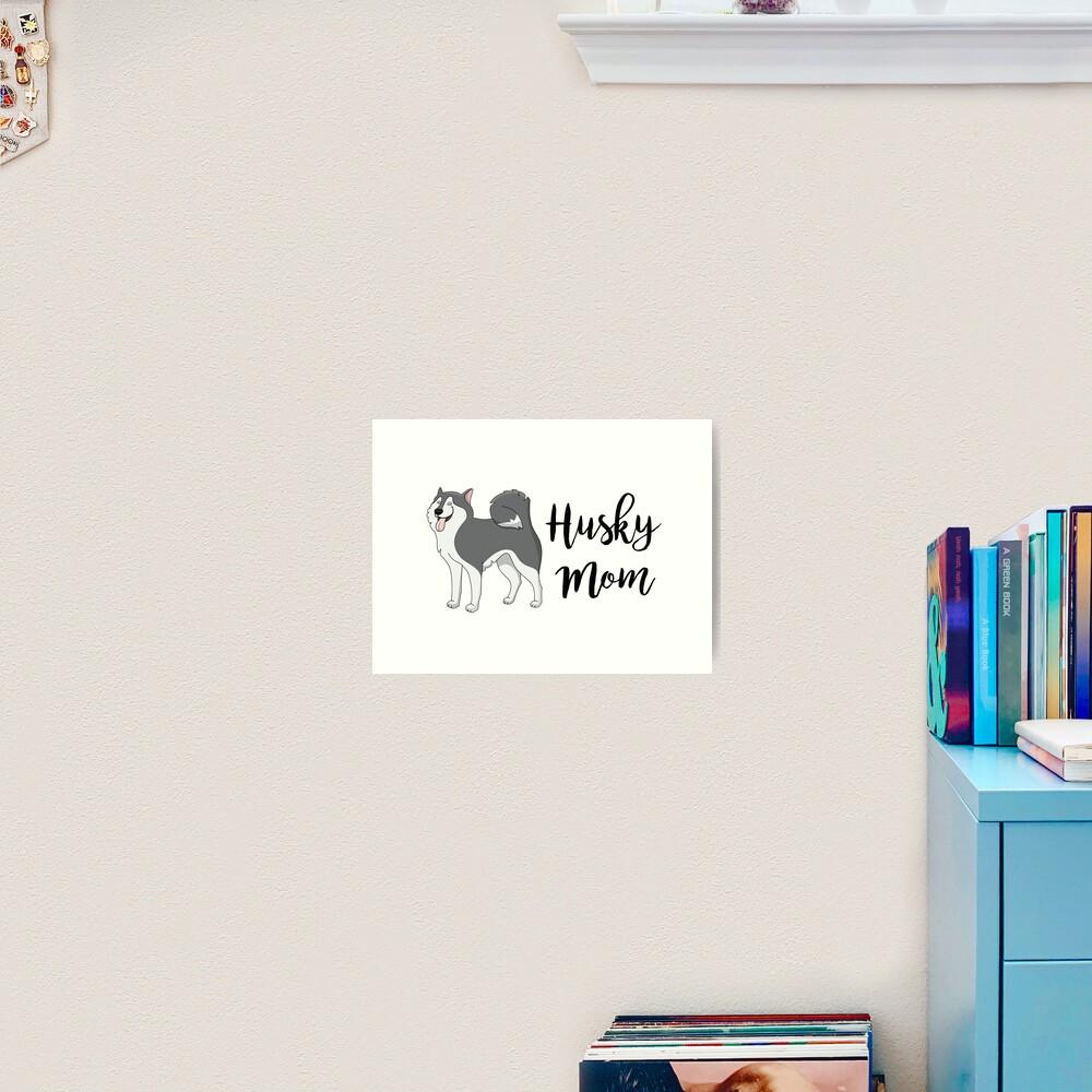 Quot Husky Mom Quot Art Print By Baileyvannatta Redbubble