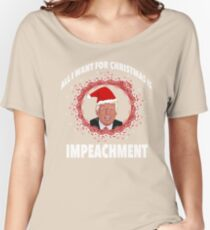 All I Want For Christmas Is Impeachment Women's Relaxed Fit T-Shirt