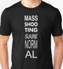 Mass Shootings Are Normal T-Shirt