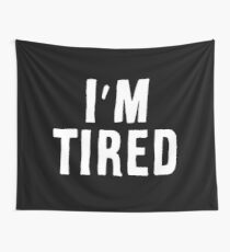 I'm Tired white Wall Tapestry