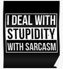 I Deal With Stupidity With Sarcasm - Sarcasm, Sarcastic, Witty, Funny Poster