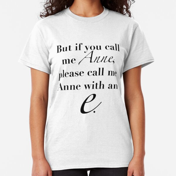 Anne of Green Gables—Anne With An 'E' Classic T-Shirt