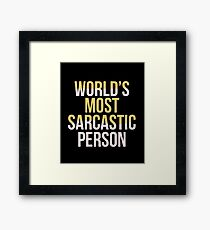 World's Most Sarcastic Person - Sarcasm, Sarcastic, Witty, Funny Framed Print