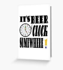 It's Beer O'Clock Somewhere!! Greeting Card