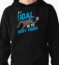 My Goal Is To Deny Yours Soccer Goalie/Goalkeeper Pullover Hoodie