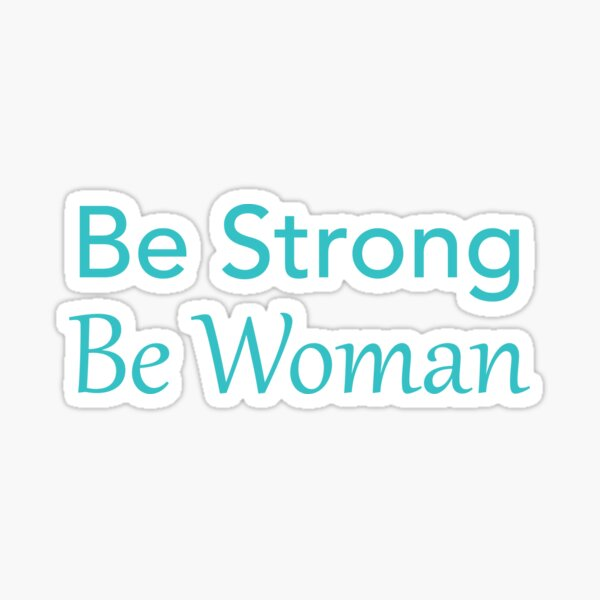 Be Strong. Be Woman. Sticker