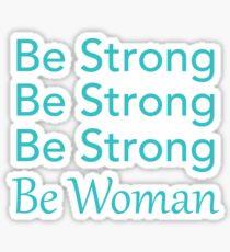 Be Strong Be Strong Be Strong Be Woman Sticker