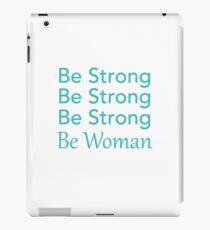 Be Strong Be Strong Be Strong Be Woman iPad Case/Skin
