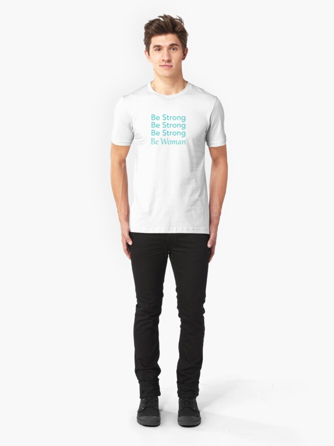 Alternate view of Be Strong Be Strong Be Strong Be Woman Slim Fit T-Shirt