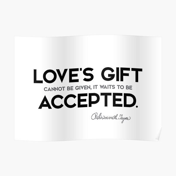 loves gift, accepted - rabindranath tagore Poster