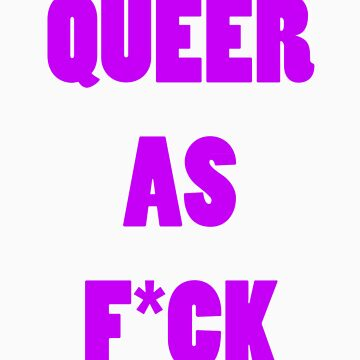 Queer As F*ck by lettersbytens