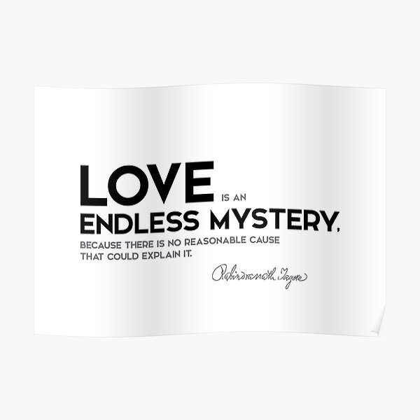 love, endless mystery - rabindranath tagore Poster