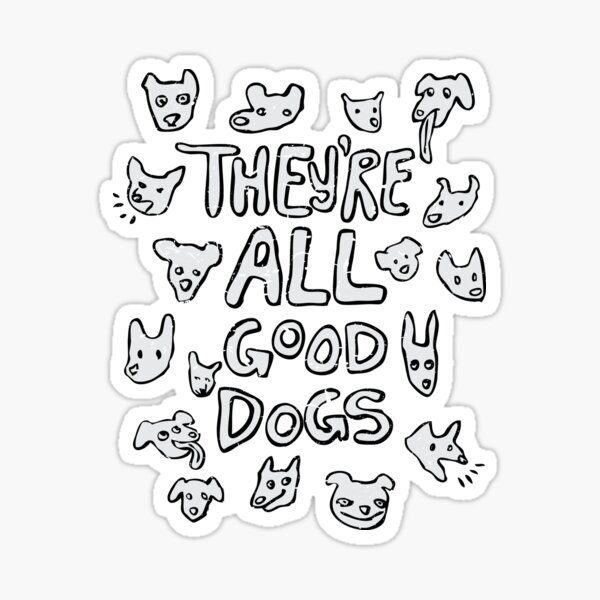 They're All Good Dogs Sticker