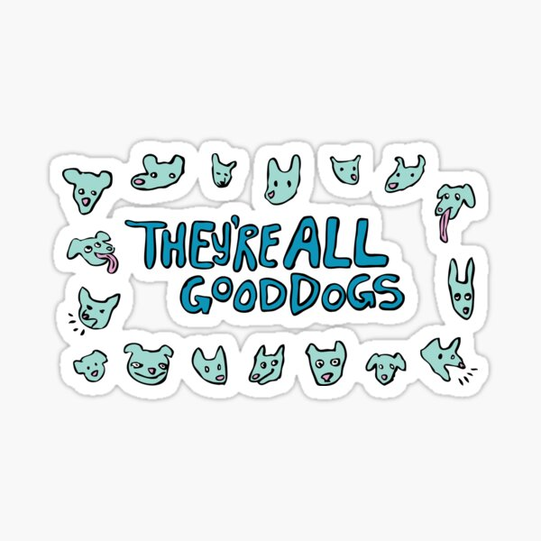 They're All Good Dogs! Sticker
