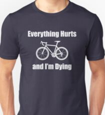 "Funny Cycling Design - ""Everything Hurts And I'm Dying"" T-Shirt"