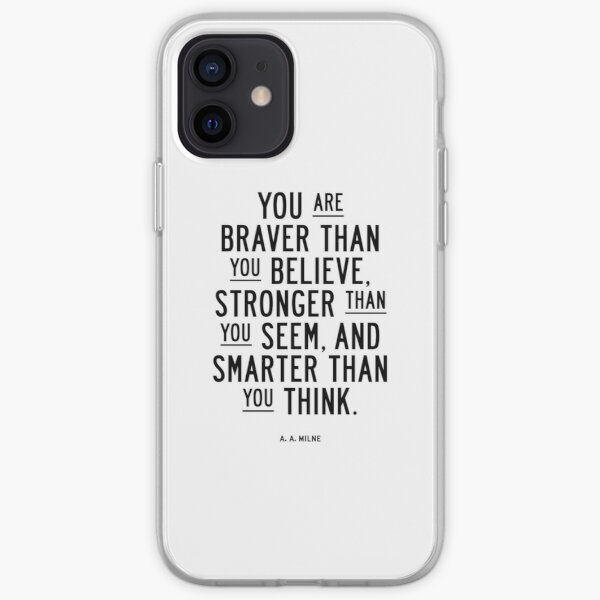 You Are Braver Than You Believe Stronger Than You Seem and Smarter Than You Think iPhone Soft Case