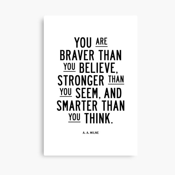 You Are Braver Than You Believe Stronger Than You Seem and Smarter Than You Think Canvas Print