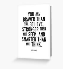 You Are Braver Than You Believe Stronger Than You Seem and Smarter Than You Think Greeting Card