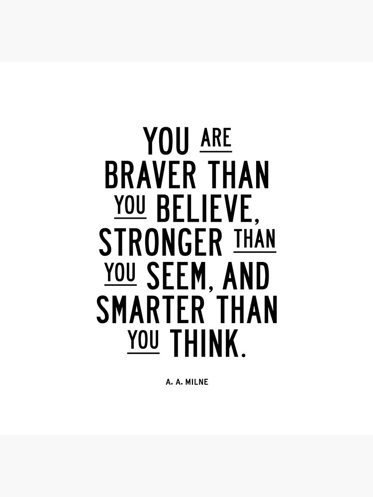 You Are Braver Than You Believe Stronger Than You Seem and Smarter Than You Think by MotivatedType