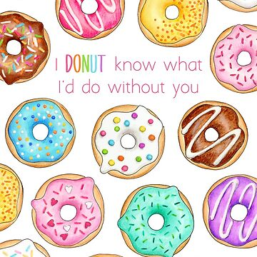 I Donut know what I'd do without you by HazelFisher