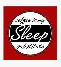 Sleep Substitute (coffee) Photographic Print