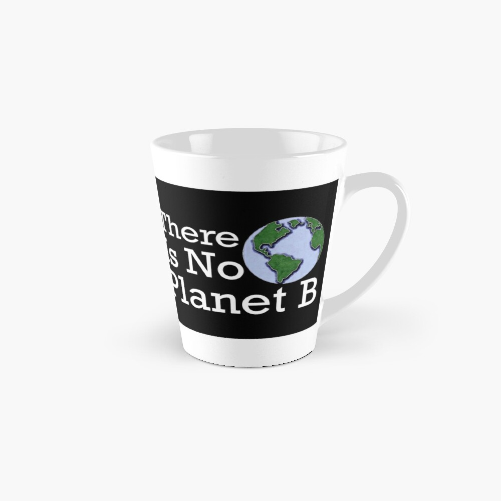 There Is No Planet B Mug By Stillmeadow Redbubble