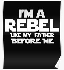 I'm A Rebel Like My Father Before Me Print Poster