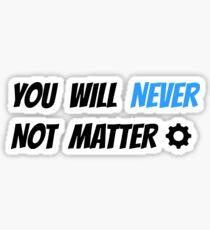 Crankgameplays - You Will Never Not Matter Sticker
