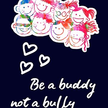Anti Bully. Bullying Awareness. Be a Buddy, not a Bully. by STYLESYNDIKAT