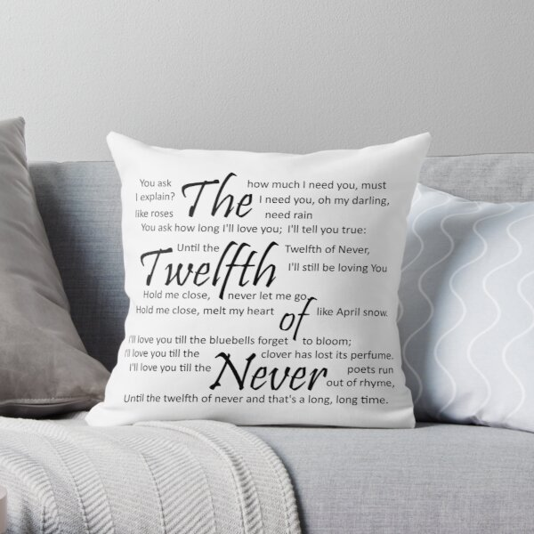 The Twelfth of Never Throw Pillow