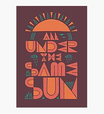 All Under The Same Sun Photographic Print