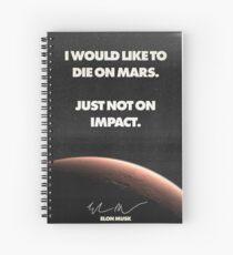 "Elon Musk ""Die on Mars"" Quote Poster Spiral Notebook"