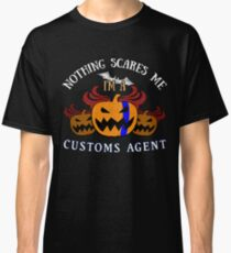 Nothing Scares Me I'm a  Customs Agent  Halloween T-Shirt Sweater Hoodie Iphone Samsung Phone Case Coffee Mug Tablet Case Gift Classic T-Shirt