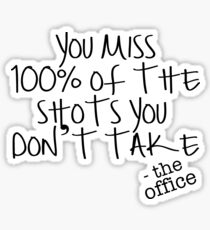You Miss 100% of the shots you dont take  Sticker