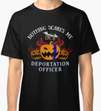 Nothing Scares Me I'm a  Deportation Officer  Halloween T-Shirt Sweater Hoodie Iphone Samsung Phone Case Coffee Mug Tablet Case Gift Classic T-Shirt
