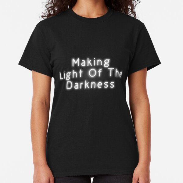 Making Light Of The Darkness Classic T-Shirt