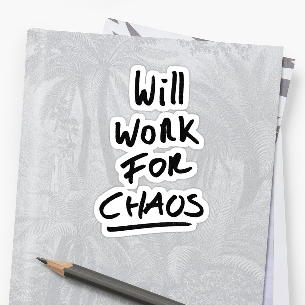 Will work for Chaos! by killingitmag
