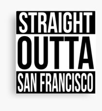 Straight Outta San Francisco Canvas Print