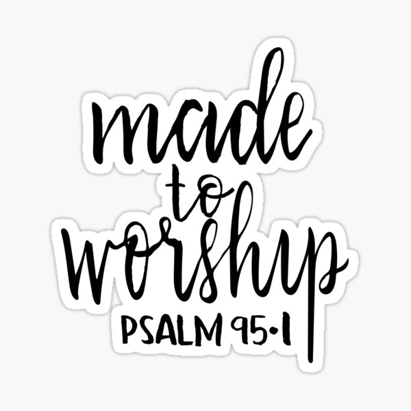Made to worship handlettered Christian psalm tshirt Sticker