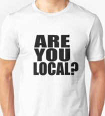 ARE YOU LOCAL? T-Shirt