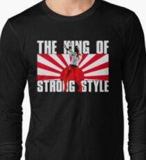 THE KING OF STRONG STYLE Long Sleeve T-Shirt