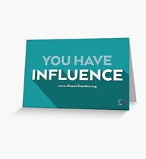 You Have Influence Greeting Cards & Postcards Greeting Card
