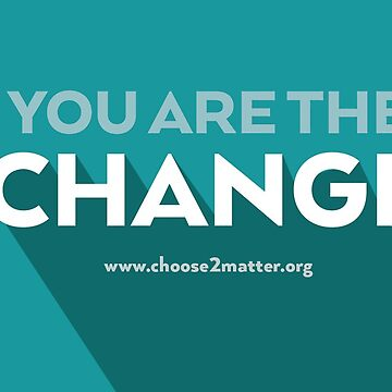 You Are The Change Greeting Cards & Postcards by Choose2Matter