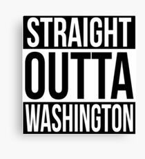 Straight Outta Washington Canvas Print