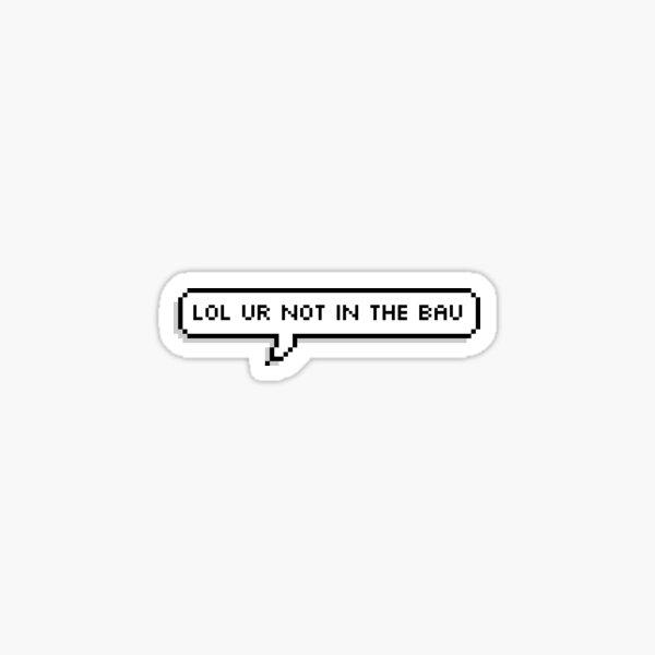 lol ur not in the BAU Sticker