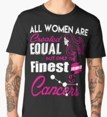 Cancer Gifts All Women Are Created Equal The Finest Are Born As Cancers Men's Premium T-Shirt